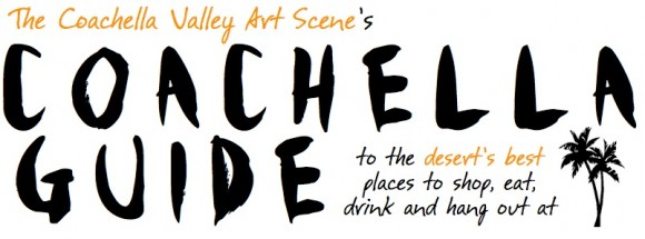 The Coachella Valley Art Scene's Coachella 2011 Guide