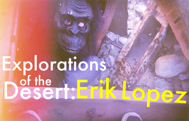 explorations of the desert: Erik Lopez