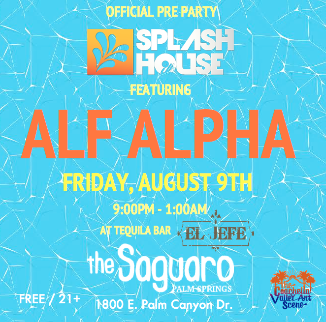 splash house pre party with alf alpha at saguaro
